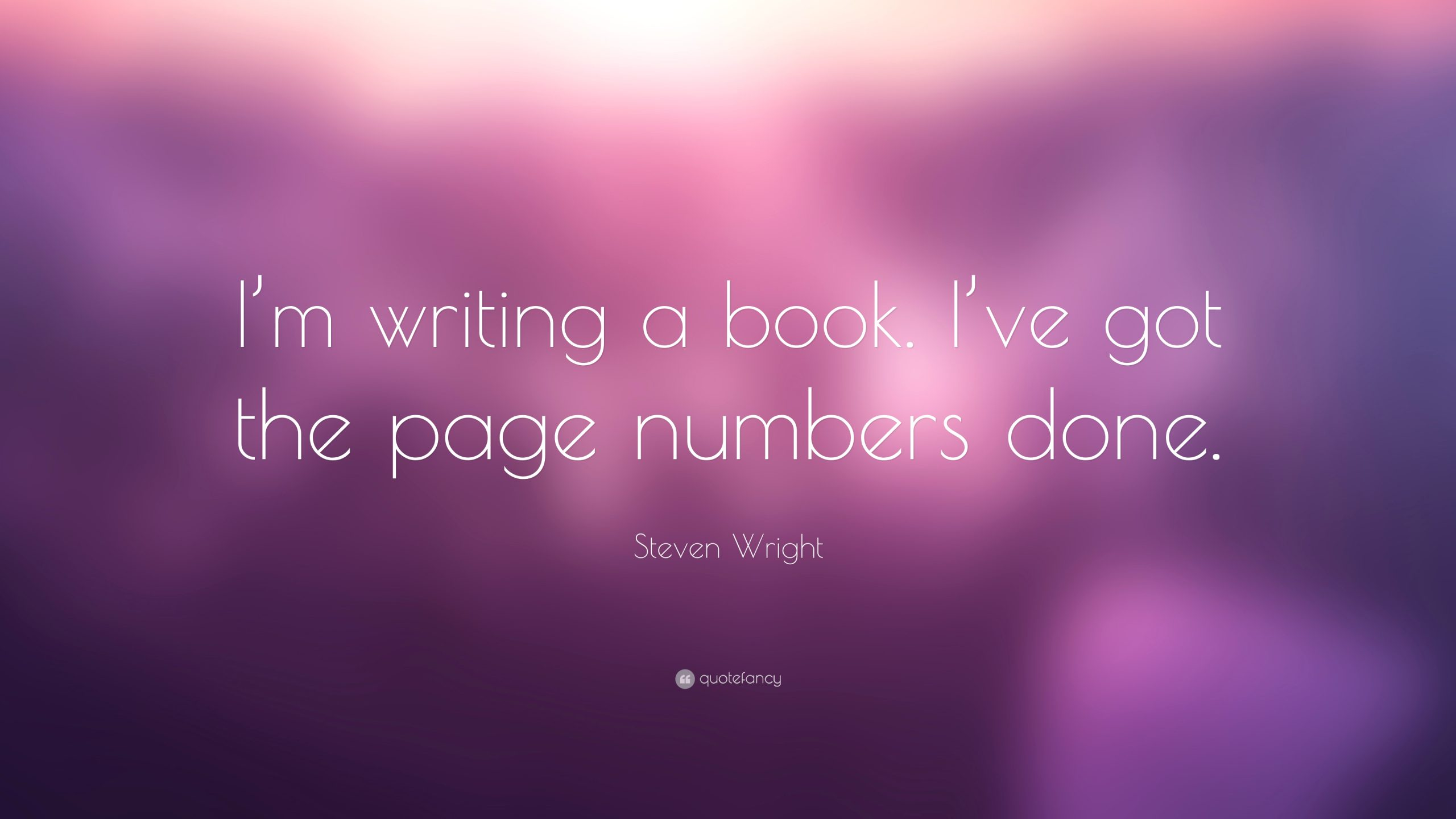 Steven Wright I m writing a book I ve got the page numbers done