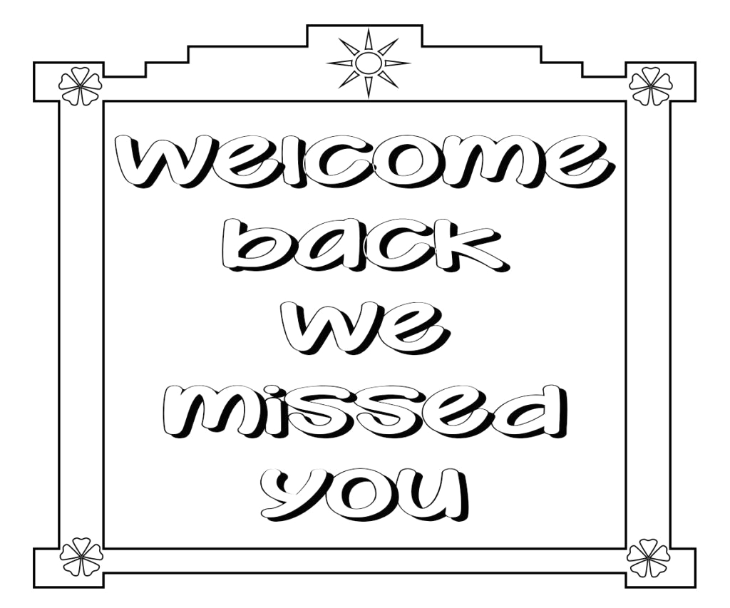 Welcome Back We Missed You Coloring Pages Wel E Back We Missed You Coloring Pages